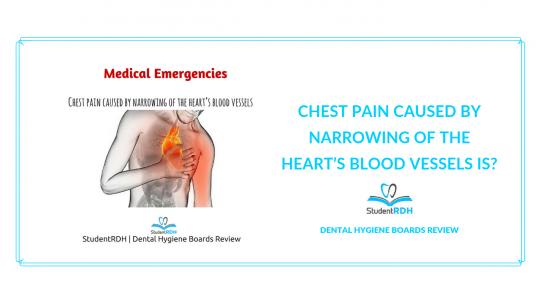 medical emergencies, chest pain, angina, dental hygiene exam prep