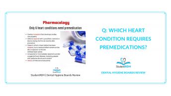 pharmacology, premedication, heart conditions, dental hygiene exam prep