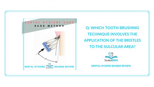 dental hygiene care, tooth brushing techniques, bass method, dental hygiene exam prep